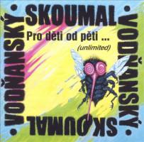 Pro děti od pěti... (unlimited) Skoumal a Vodňanský
