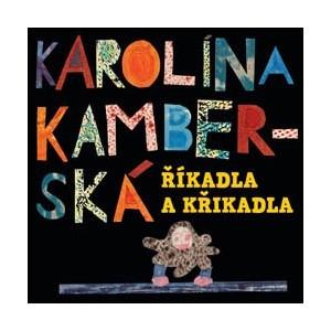 CD pro děti Karolína Kamberská Říkadla a křikadla